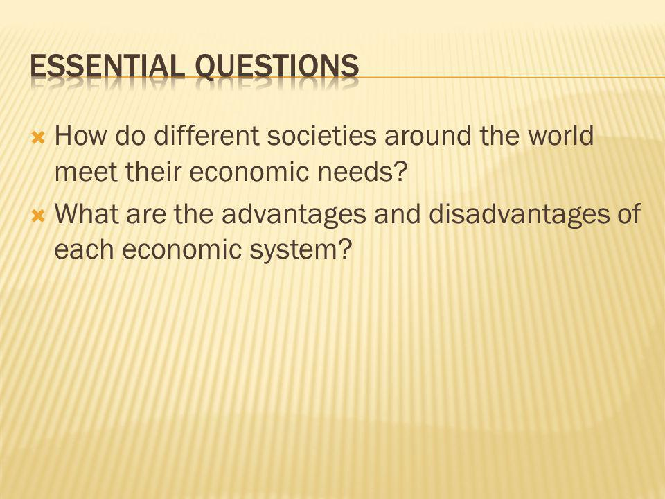Essential Questions How do different societies around the world meet their economic needs