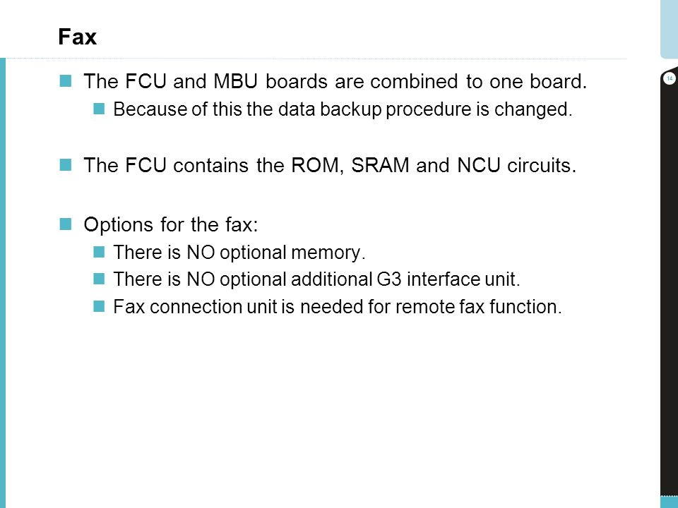 Fax The FCU and MBU boards are combined to one board.
