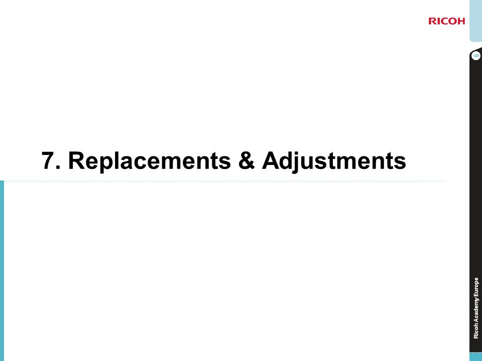 7. Replacements & Adjustments