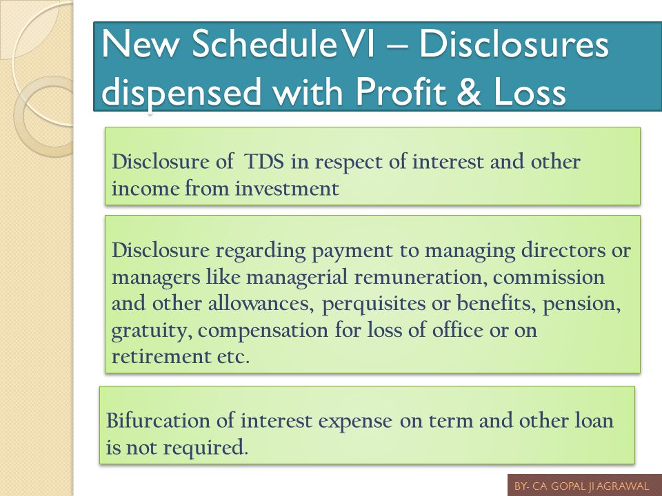 New Schedule VI – Disclosures dispensed with Profit & Loss