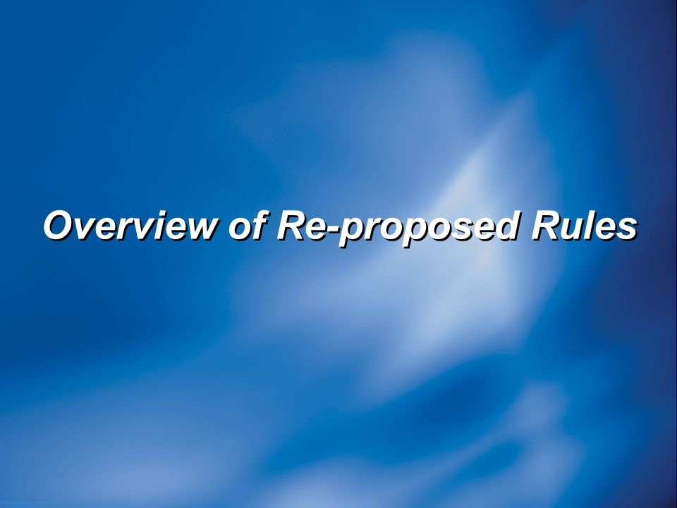 Overview of Re-proposed Rules