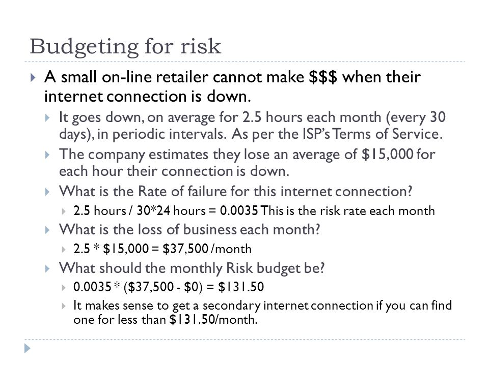 Budgeting for risk A small on-line retailer cannot make $$$ when their internet connection is down.
