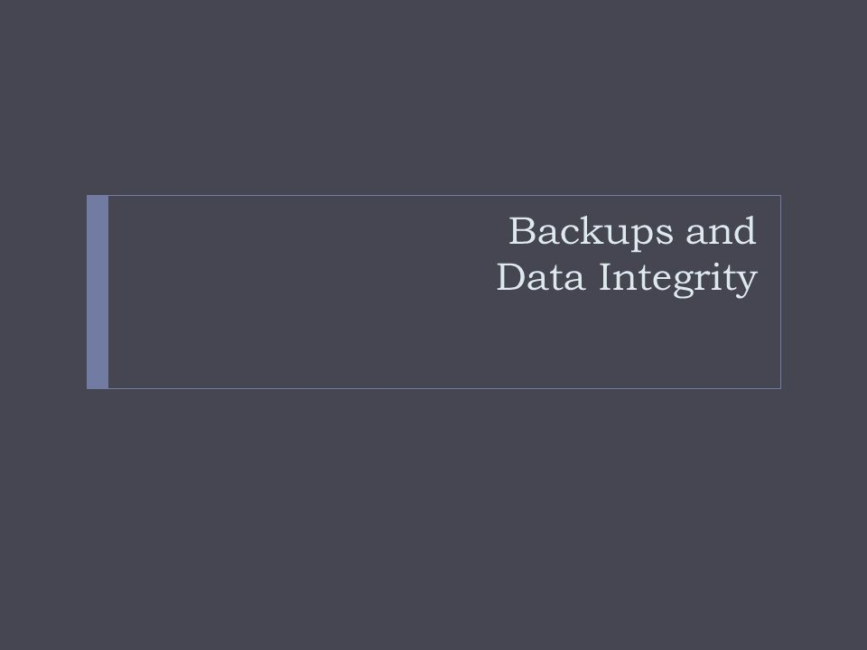 Backups and Data Integrity