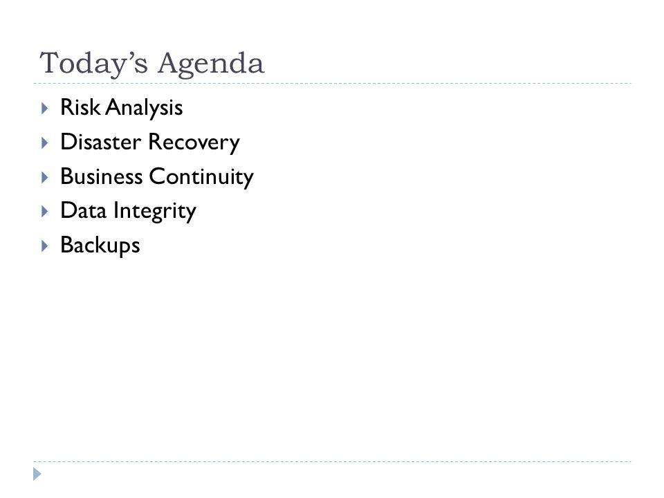 Today's Agenda Risk Analysis Disaster Recovery Business Continuity