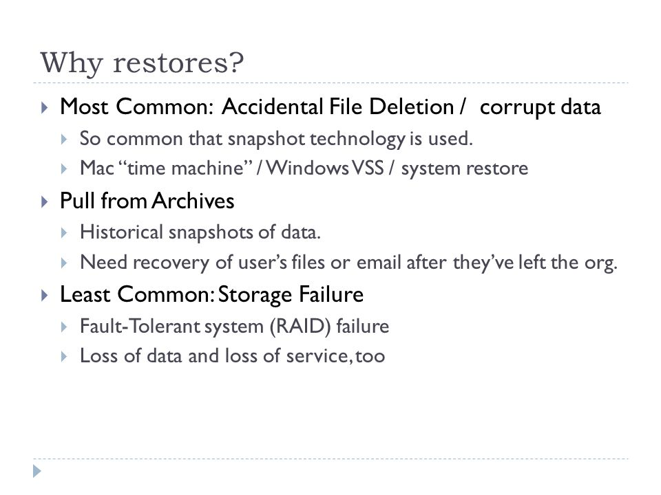 Why restores Most Common: Accidental File Deletion / corrupt data