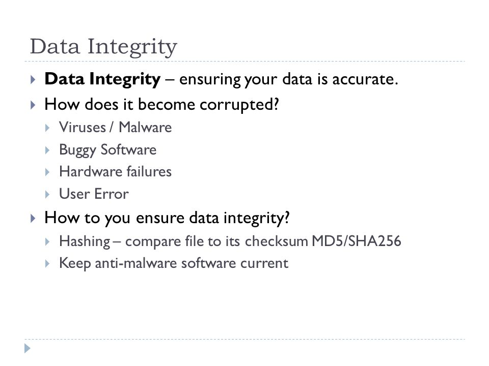 Data Integrity Data Integrity – ensuring your data is accurate.