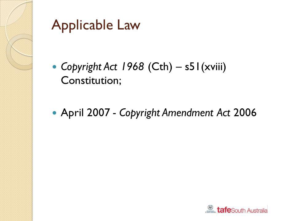 Applicable Law Copyright Act 1968 (Cth) – s51(xviii) Constitution;