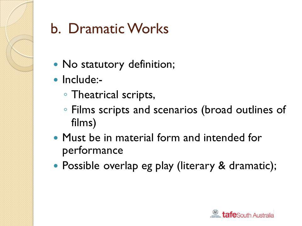 b. Dramatic Works No statutory definition; Include:-