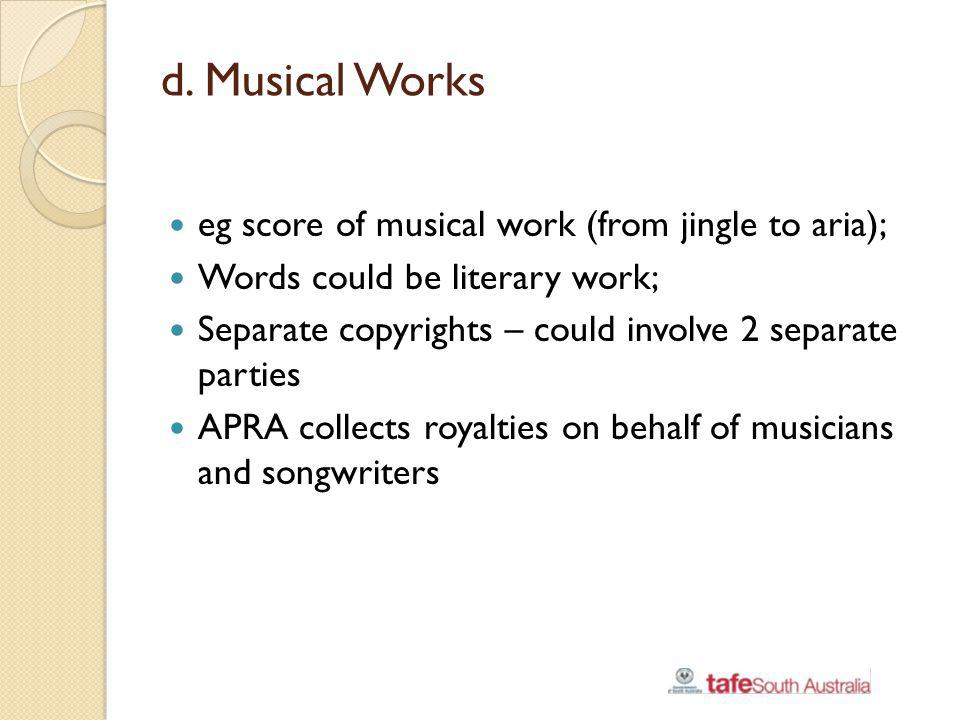 d. Musical Works eg score of musical work (from jingle to aria);