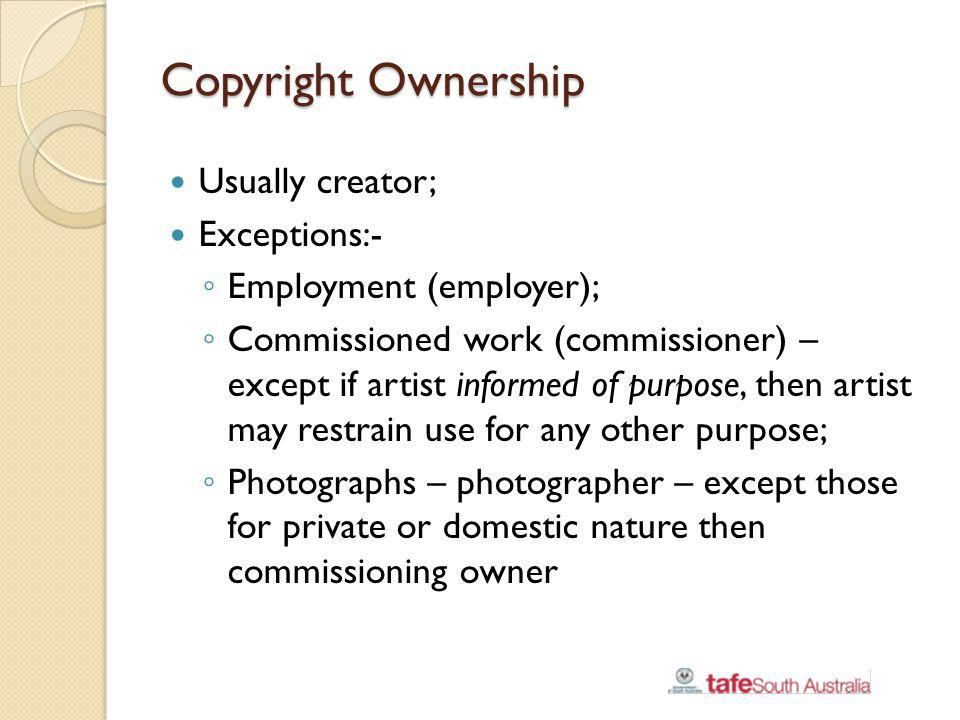 Copyright Ownership Usually creator; Exceptions:-