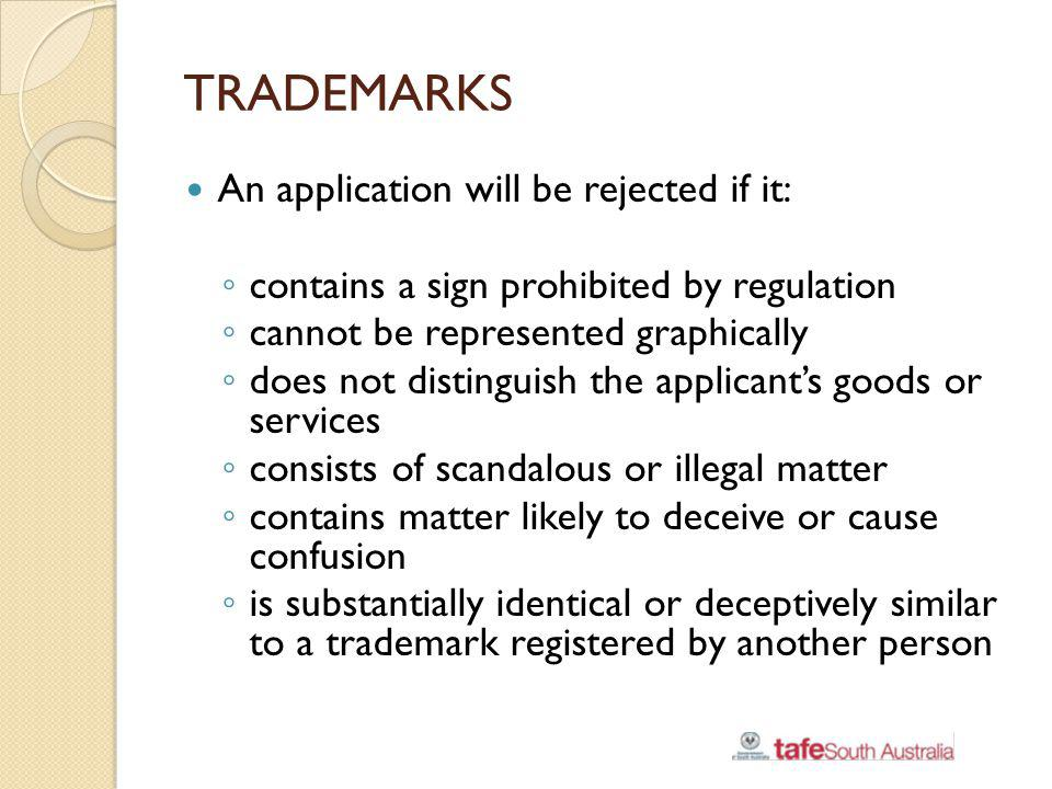 TRADEMARKS An application will be rejected if it: