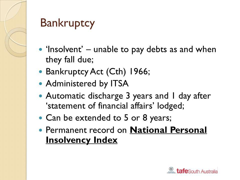 Bankruptcy 'Insolvent' – unable to pay debts as and when they fall due; Bankruptcy Act (Cth) 1966;