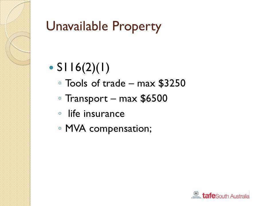 Unavailable Property S116(2)(1) Tools of trade – max $3250