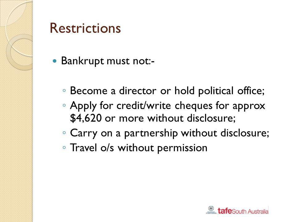 Restrictions Bankrupt must not:-