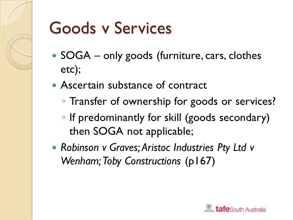 Goods v Services SOGA – only goods (furniture, cars, clothes etc);