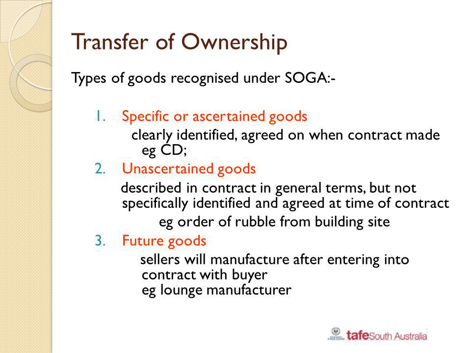 Transfer of Ownership Types of goods recognised under SOGA:-