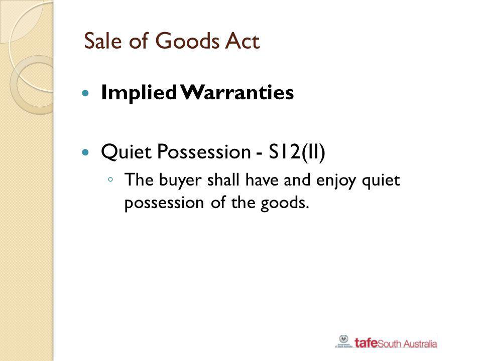 Sale of Goods Act Implied Warranties Quiet Possession - S12(II)