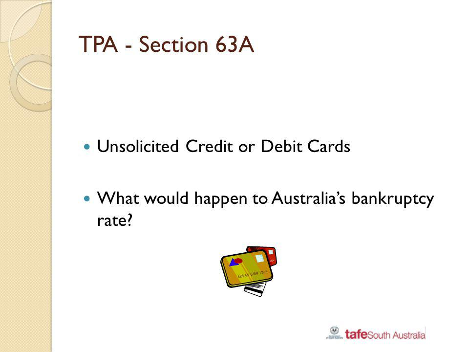 TPA - Section 63A Unsolicited Credit or Debit Cards