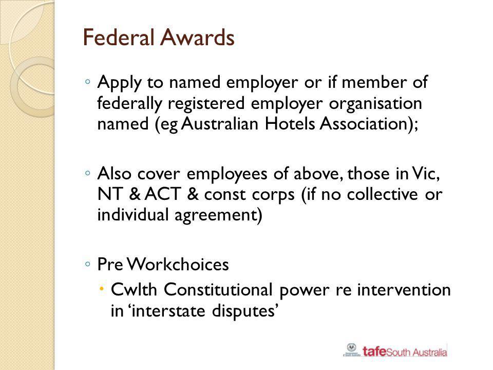 Federal Awards Apply to named employer or if member of federally registered employer organisation named (eg Australian Hotels Association);