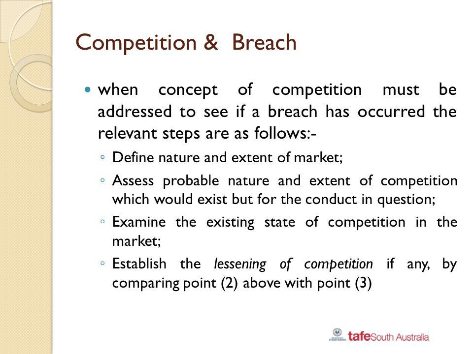 Competition & Breach when concept of competition must be addressed to see if a breach has occurred the relevant steps are as follows:-