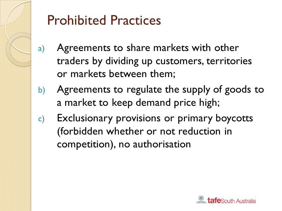 Prohibited Practices Agreements to share markets with other traders by dividing up customers, territories or markets between them;