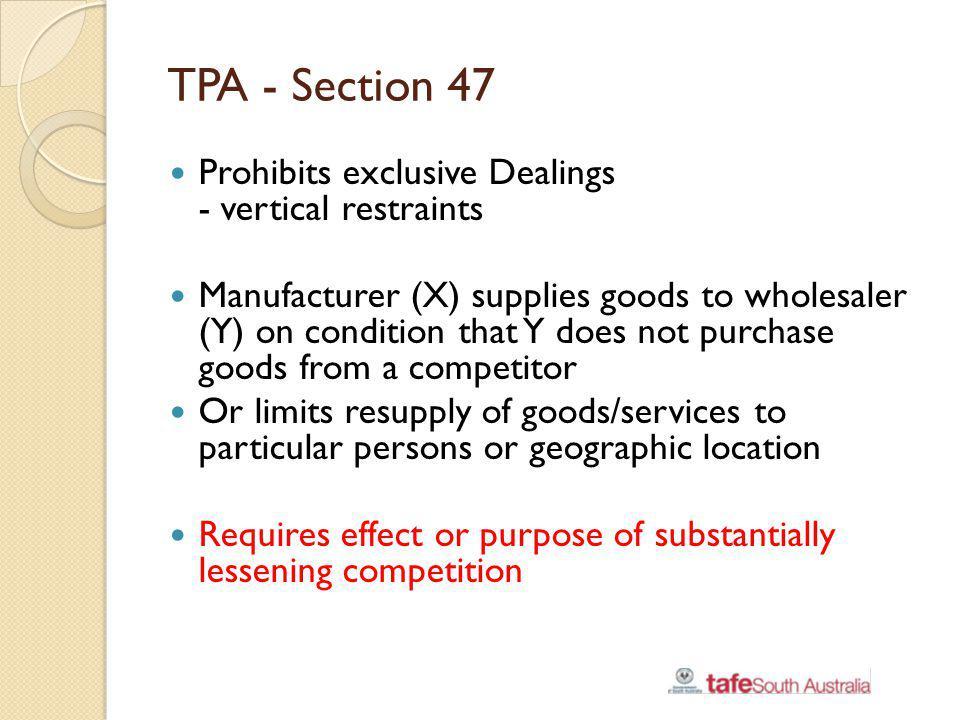 TPA - Section 47 Prohibits exclusive Dealings - vertical restraints