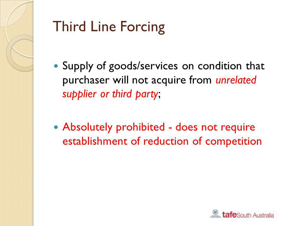 Third Line Forcing Supply of goods/services on condition that purchaser will not acquire from unrelated supplier or third party;