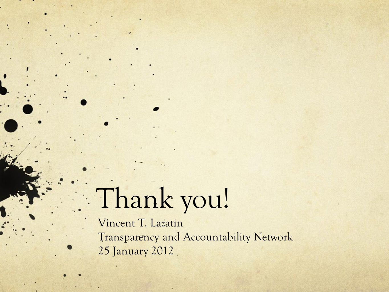 Thank you! Vincent T. Lazatin Transparency and Accountability Network