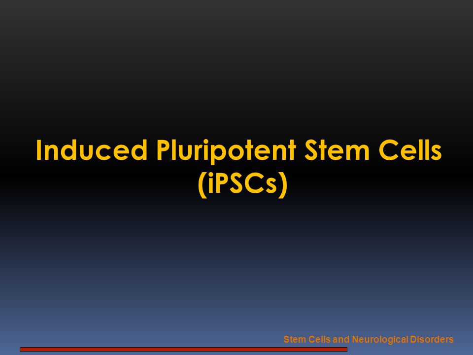 Induced Pluripotent Stem Cells Stem Cells and Neurological Disorders