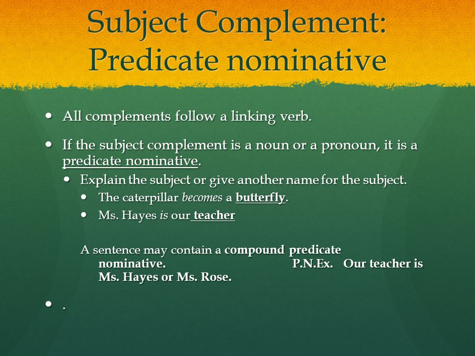 Subject Complement: Predicate nominative