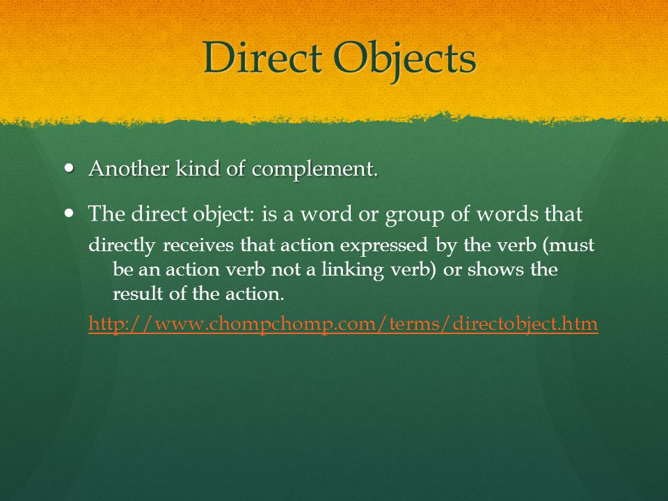 Direct Objects Another kind of complement.