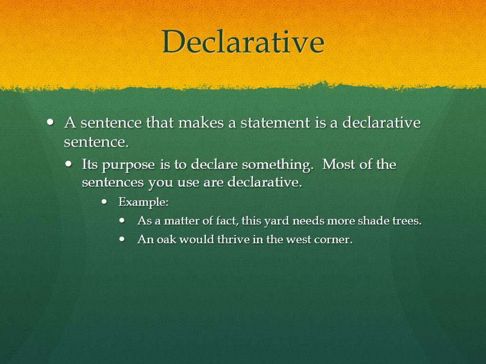Declarative A sentence that makes a statement is a declarative sentence.