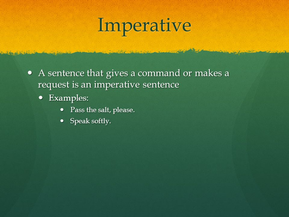 Imperative A sentence that gives a command or makes a request is an imperative sentence. Examples: