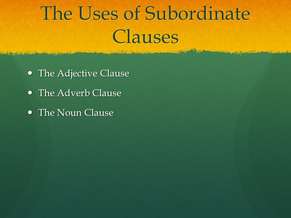 The Uses of Subordinate Clauses