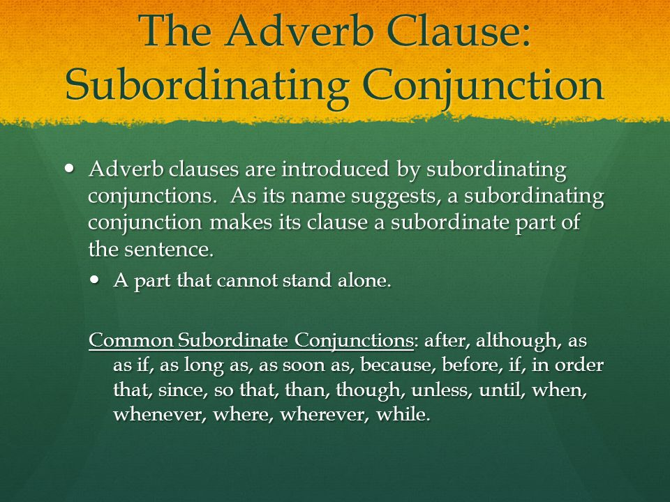 The Adverb Clause: Subordinating Conjunction