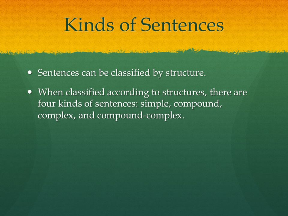 Kinds of Sentences Sentences can be classified by structure.