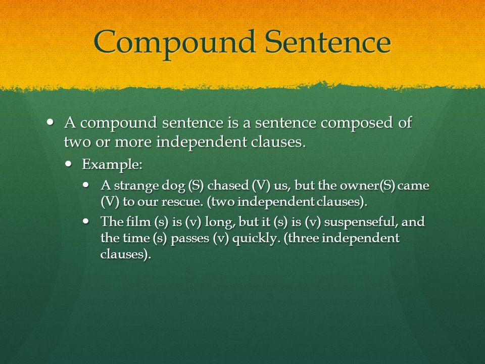 Compound Sentence A compound sentence is a sentence composed of two or more independent clauses. Example: