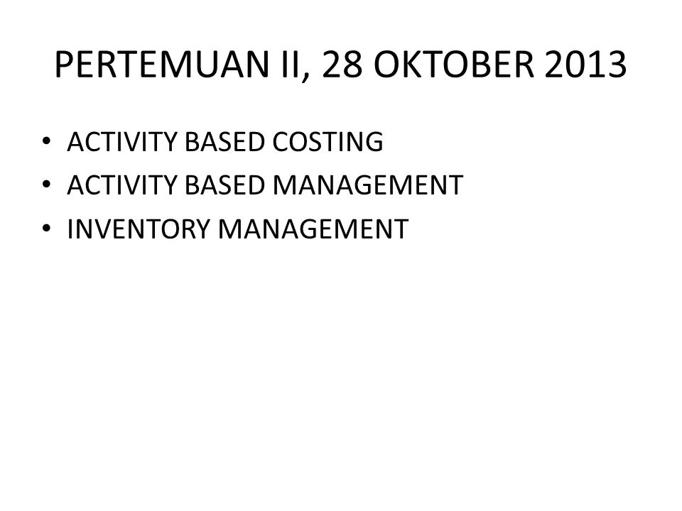 PERTEMUAN II, 28 OKTOBER 2013 ACTIVITY BASED COSTING