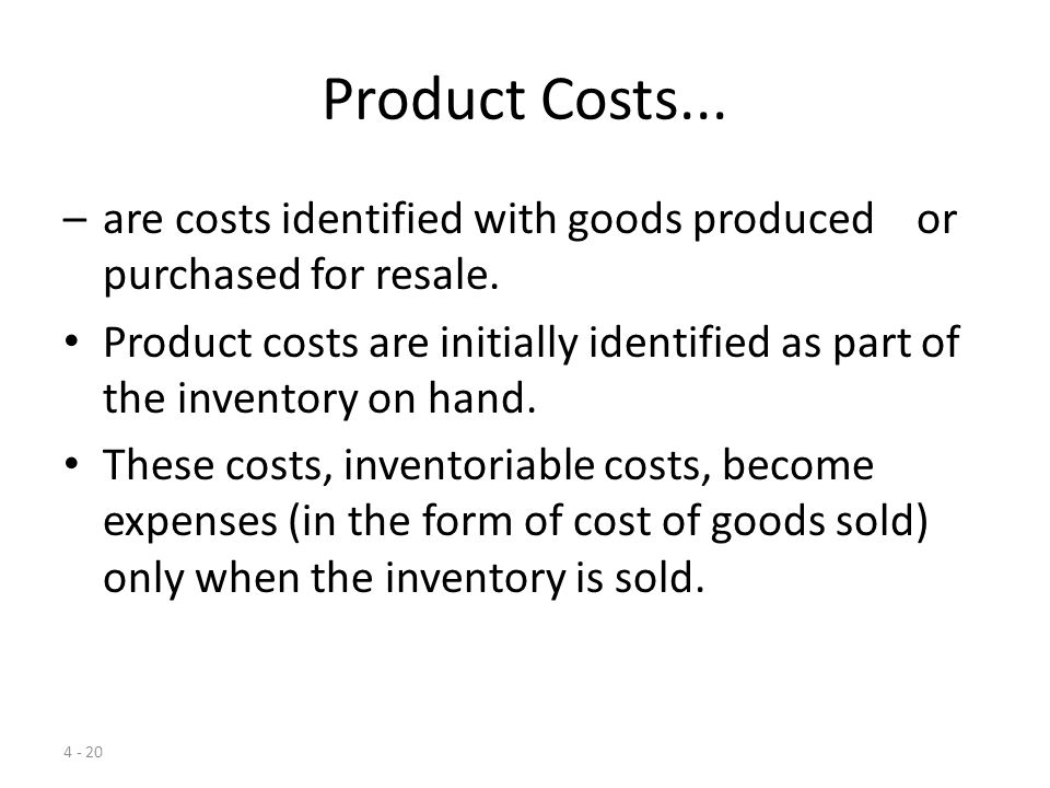 Product Costs... are costs identified with goods produced or purchased for resale.