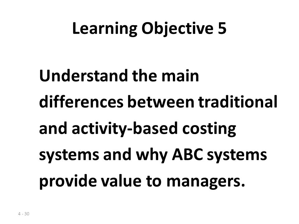 Learning Objective 5 Understand the main. differences between traditional. and activity-based costing.