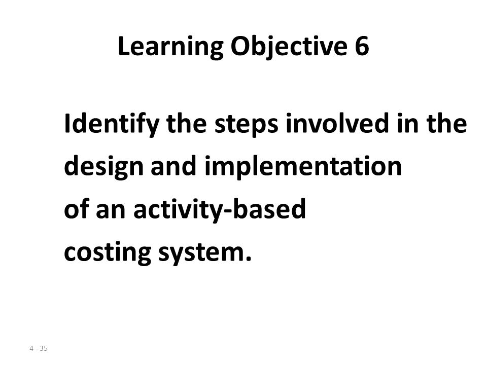 Learning Objective 6 Identify the steps involved in the. design and implementation. of an activity-based.