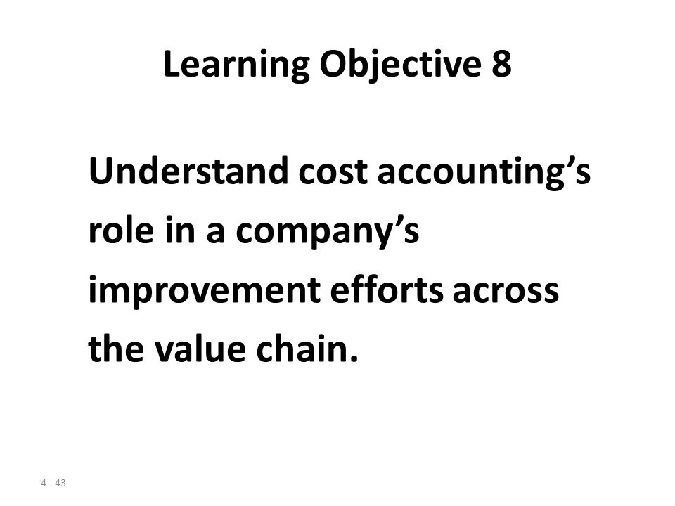 Learning Objective 8 Understand cost accounting's. role in a company's. improvement efforts across.