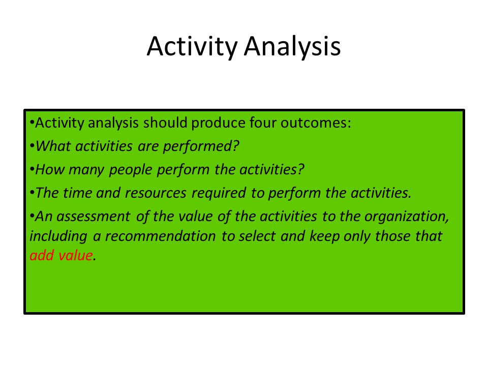 Activity Analysis Activity analysis should produce four outcomes: