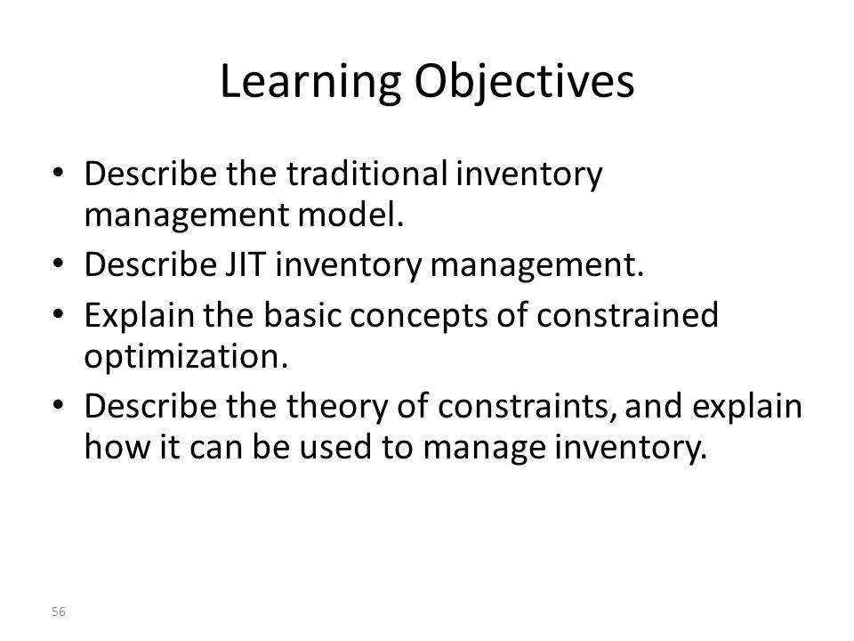 Learning Objectives Describe the traditional inventory management model. Describe JIT inventory management.
