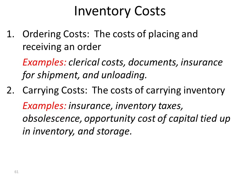 Inventory Costs Ordering Costs: The costs of placing and receiving an order.