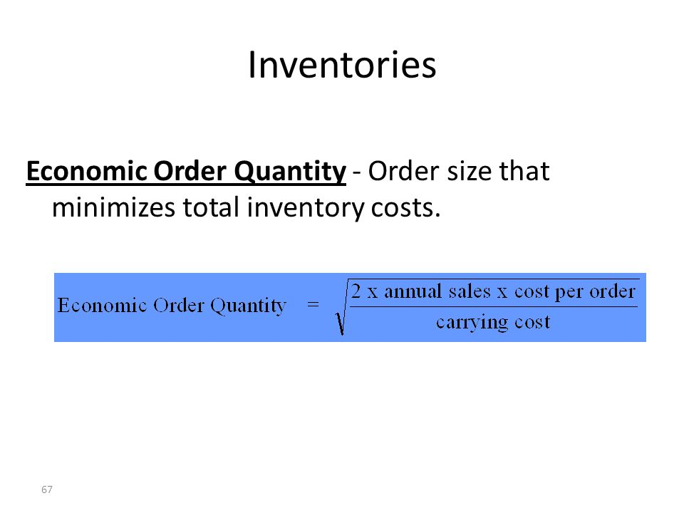 Inventories Economic Order Quantity - Order size that minimizes total inventory costs. 23