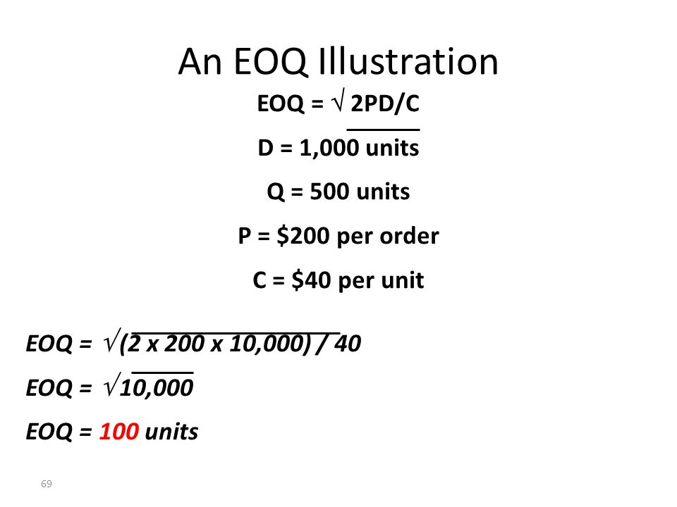 An EOQ Illustration EOQ =  2PD/C D = 1,000 units Q = 500 units