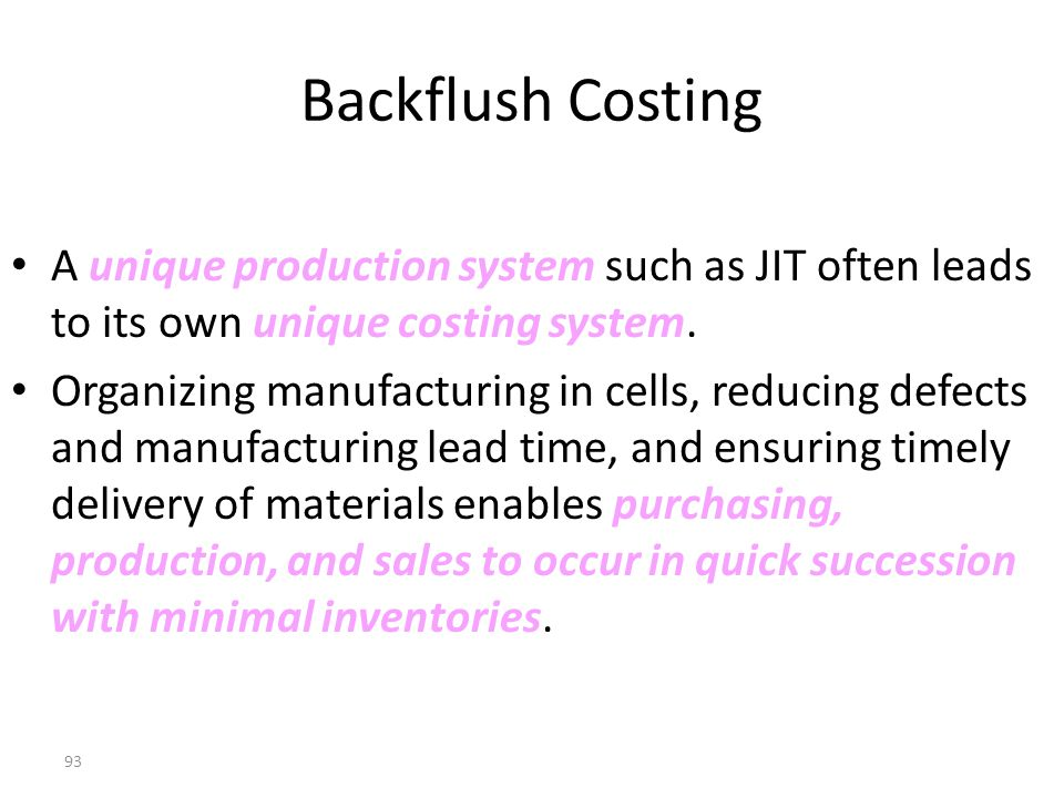 Backflush Costing A unique production system such as JIT often leads to its own unique costing system.
