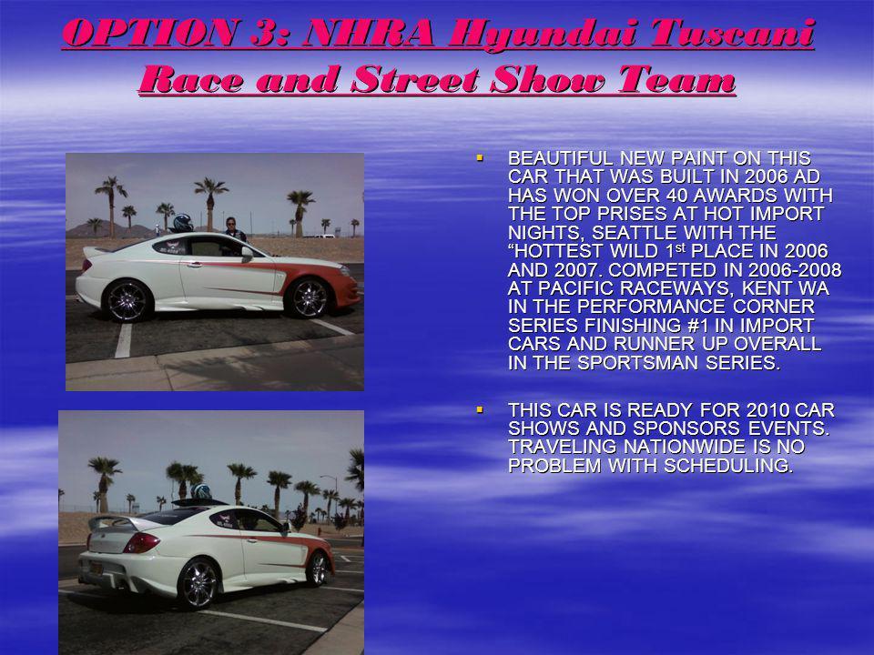 OPTION 3: NHRA Hyundai Tuscani Race and Street Show Team
