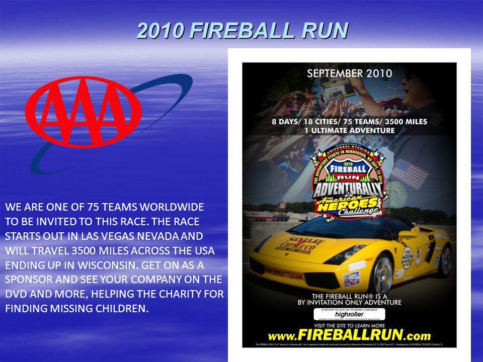 2010 FIREBALL RUN WE ARE ONE OF 75 TEAMS WORLDWIDE